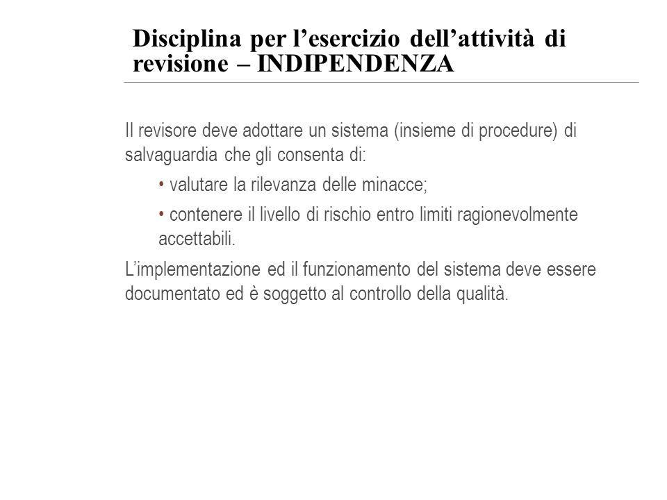 Disciplina per lesercizio dellattività di revisione – INDIPENDENZA Il revisore deve adottare un sistema (insieme di procedure) di salvaguardia che gli
