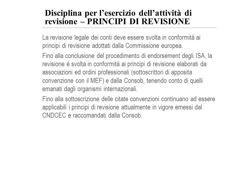 Disciplina per lesercizio dellattività di revisione – PRINCIPI DI REVISIONE La revisione legale dei conti deve essere svolta in conformità ai principi