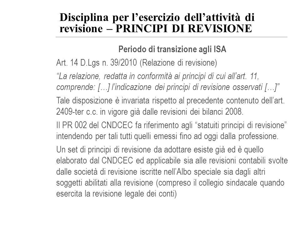 Disciplina per lesercizio dellattività di revisione – PRINCIPI DI REVISIONE Periodo di transizione agli ISA Art. 14 D.Lgs n. 39/2010 (Relazione di rev