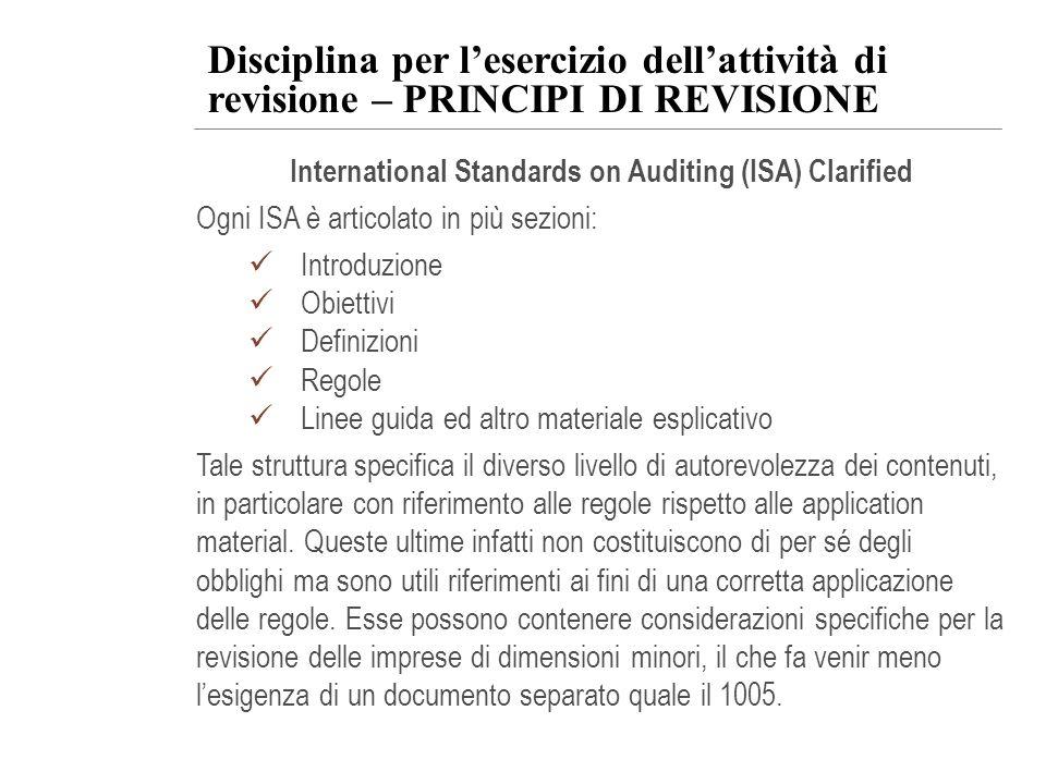 Disciplina per lesercizio dellattività di revisione – PRINCIPI DI REVISIONE International Standards on Auditing (ISA) Clarified Ogni ISA è articolato