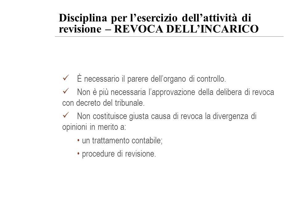 Disciplina per lesercizio dellattività di revisione – REVOCA DELLINCARICO È necessario il parere dellorgano di controllo. Non è più necessaria lapprov