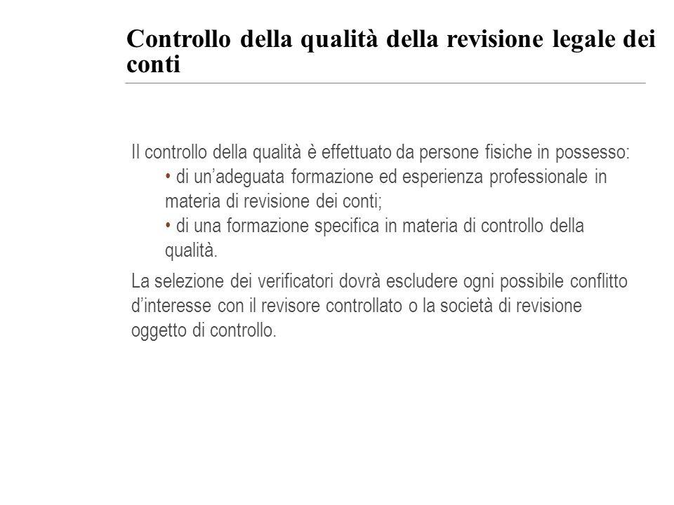Controllo della qualità della revisione legale dei conti Il controllo della qualità è effettuato da persone fisiche in possesso: di unadeguata formazi