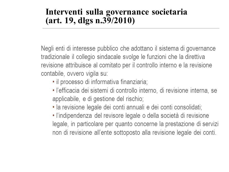Interventi sulla governance societaria (art. 19, dlgs n.39/2010) Negli enti di interesse pubblico che adottano il sistema di governance tradizionale i
