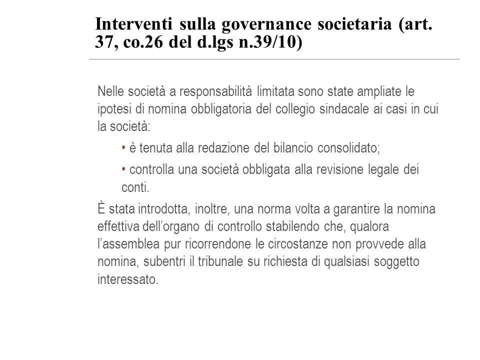 Interventi sulla governance societaria (art. 37, co.26 del d.lgs n.39/10) Nelle società a responsabilità limitata sono state ampliate le ipotesi di no