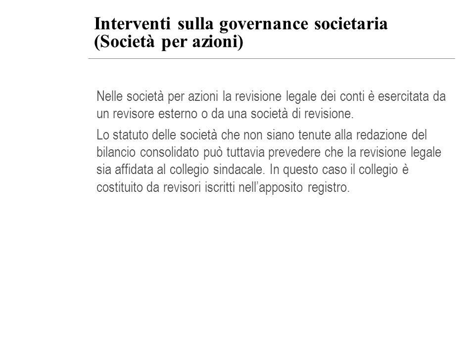 Interventi sulla governance societaria (Società per azioni) Nelle società per azioni la revisione legale dei conti è esercitata da un revisore esterno