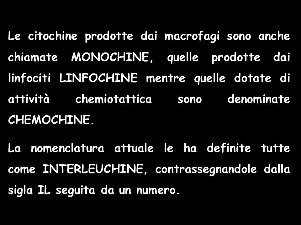Le citochine prodotte dai macrofagi sono anche chiamate MONOCHINE, quelle prodotte dai linfociti LINFOCHINE mentre quelle dotate di attività chemiotat