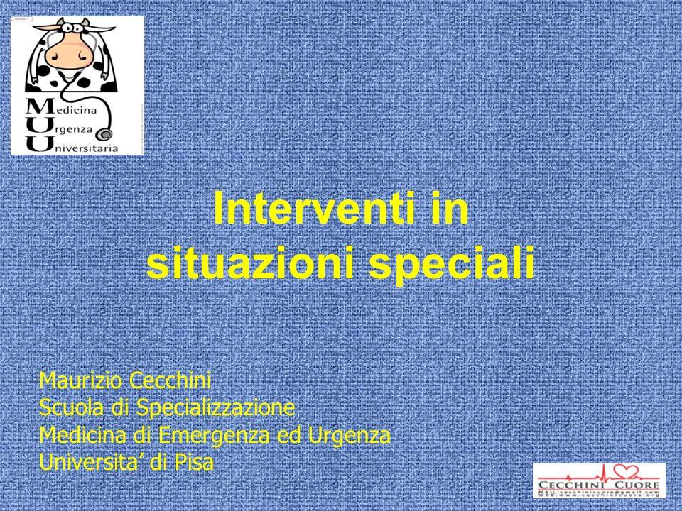 Interventi in situazioni speciali Maurizio Cecchini Scuola di Specializzazione Medicina di Emergenza ed Urgenza Universita di Pisa