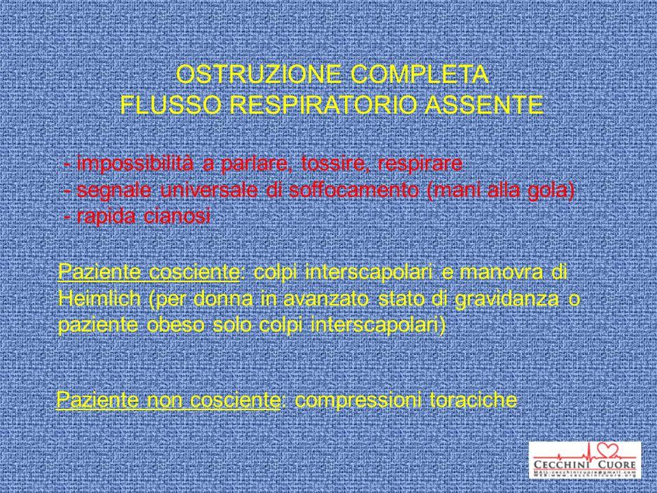OSTRUZIONE COMPLETA FLUSSO RESPIRATORIO ASSENTE Paziente non cosciente: compressioni toraciche - impossibilità a parlare, tossire, respirare - segnale