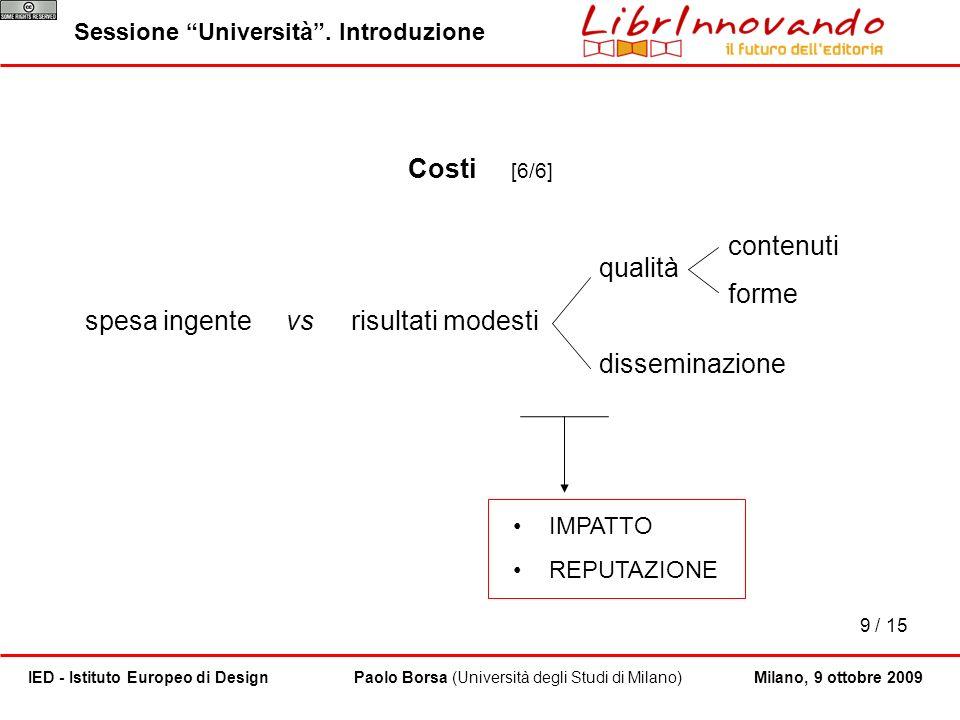 9 / 15 Paolo Borsa (Università degli Studi di Milano)IED - Istituto Europeo di Design Sessione Università. Introduzione Milano, 9 ottobre 2009 Costi [