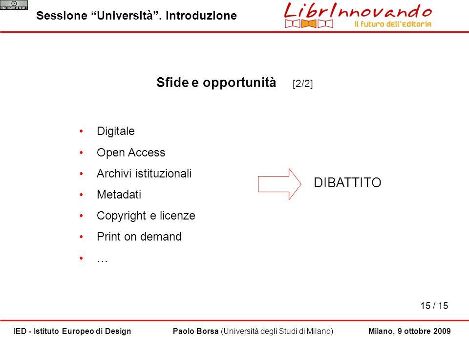 15 / 15 Paolo Borsa (Università degli Studi di Milano)IED - Istituto Europeo di Design Sessione Università. Introduzione Milano, 9 ottobre 2009 Digita