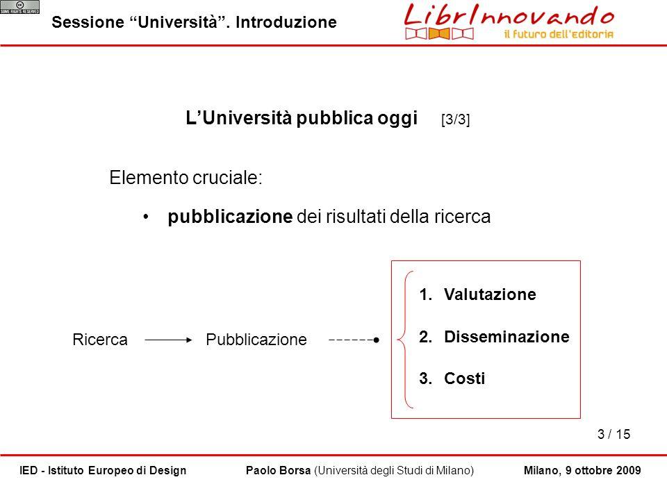 1.Valutazione 2.Disseminazione 3.Costi 3 / 15 Paolo Borsa (Università degli Studi di Milano)IED - Istituto Europeo di DesignMilano, 9 ottobre 2009 LUn
