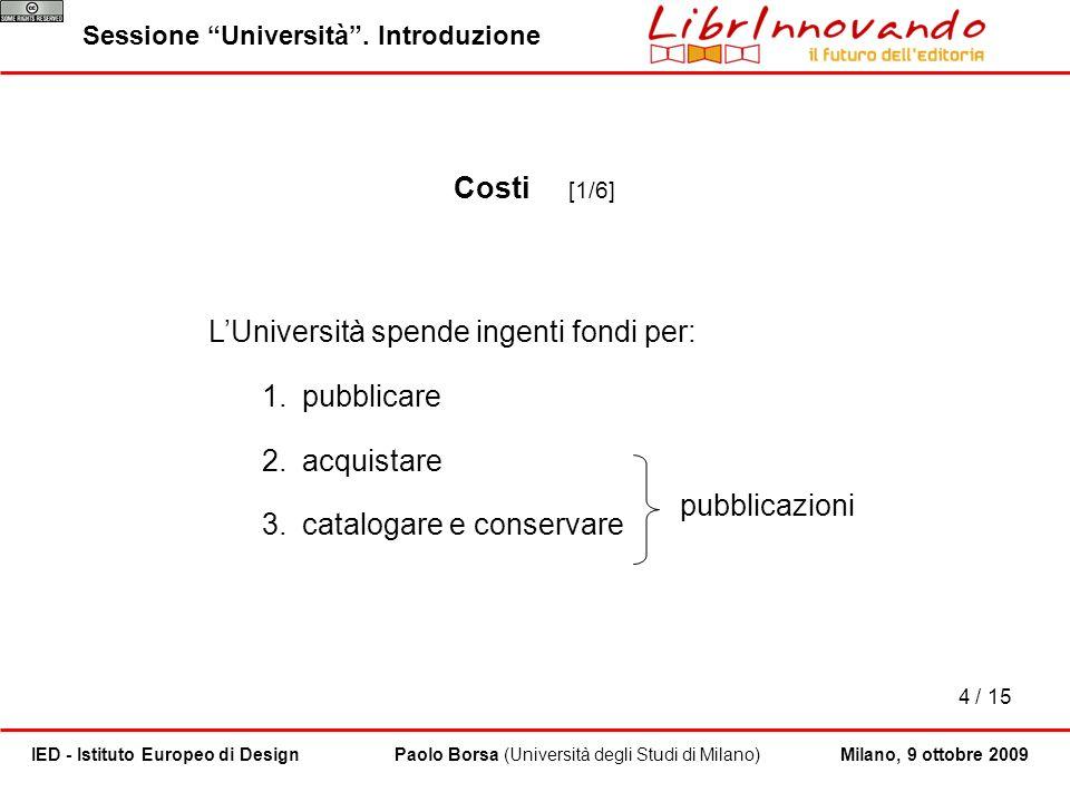4 / 15 Paolo Borsa (Università degli Studi di Milano)IED - Istituto Europeo di Design Sessione Università. Introduzione Milano, 9 ottobre 2009 Costi [