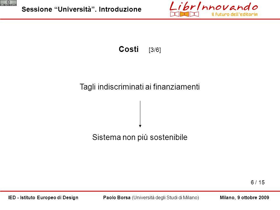 6 / 15 Paolo Borsa (Università degli Studi di Milano)IED - Istituto Europeo di Design Sessione Università. Introduzione Milano, 9 ottobre 2009 Costi [