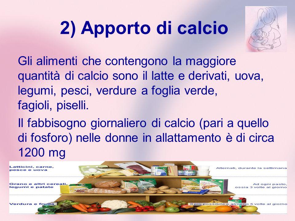 2) Apporto di calcio Gli alimenti che contengono la maggiore quantità di calcio sono il latte e derivati, uova, legumi, pesci, verdure a foglia verde,