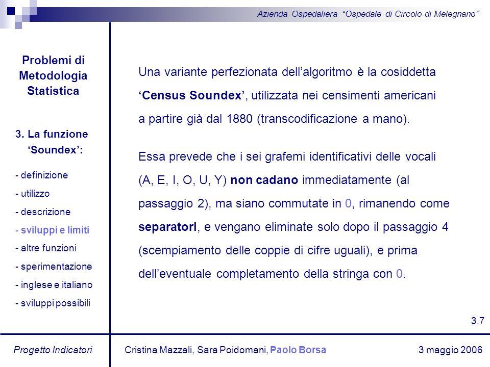 3 maggio 2006 Progetto Indicatori Azienda Ospedaliera Ospedale di Circolo di Melegnano Una variante perfezionata dellalgoritmo è la cosiddetta Census