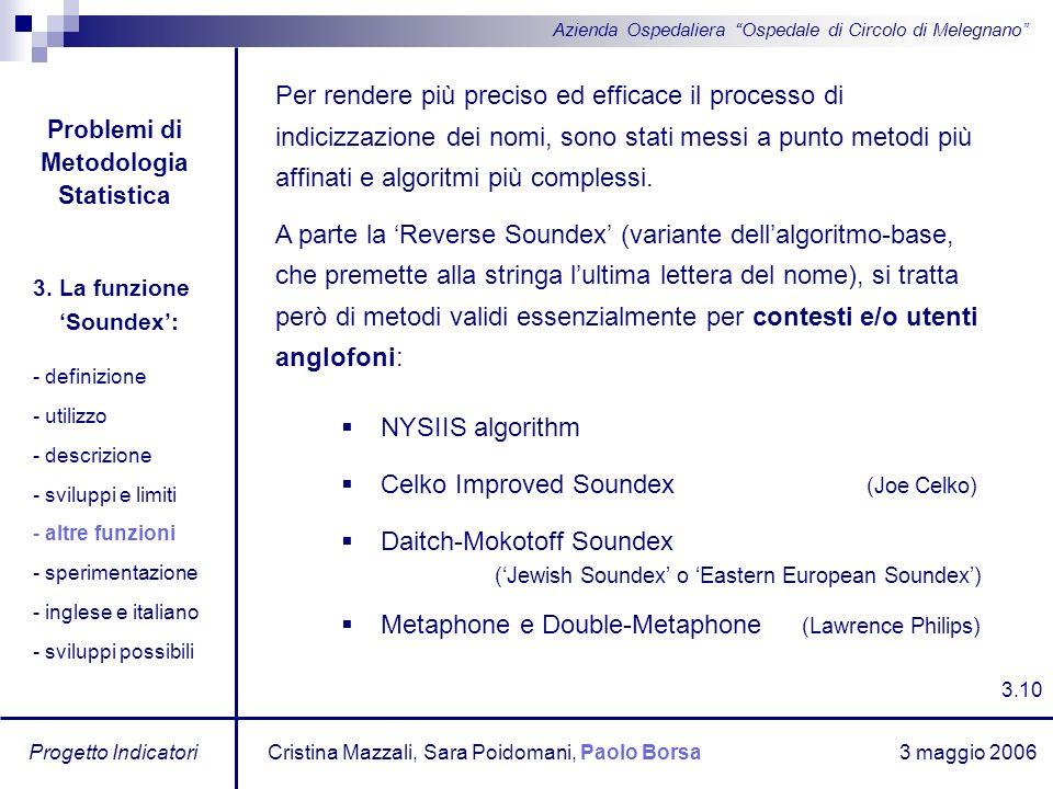 3 maggio 2006 Progetto Indicatori Azienda Ospedaliera Ospedale di Circolo di Melegnano Per rendere più preciso ed efficace il processo di indicizzazio