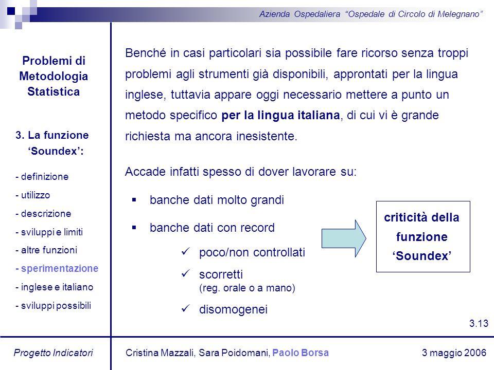 3 maggio 2006 Progetto Indicatori Azienda Ospedaliera Ospedale di Circolo di Melegnano Benché in casi particolari sia possibile fare ricorso senza tro