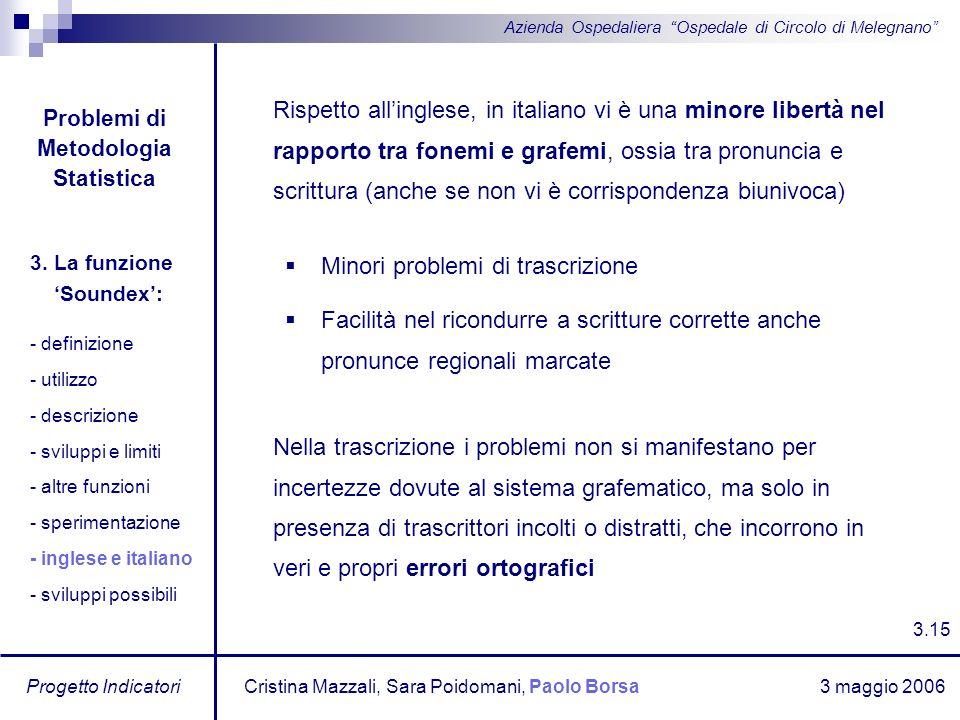 3 maggio 2006 Progetto Indicatori Azienda Ospedaliera Ospedale di Circolo di Melegnano Rispetto allinglese, in italiano vi è una minore libertà nel ra