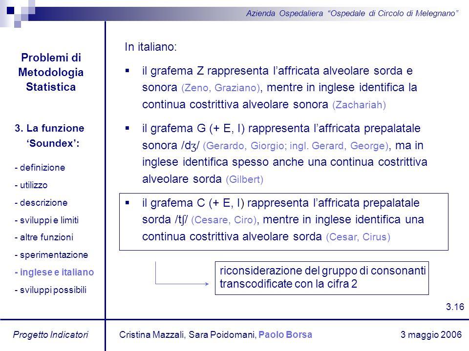 3 maggio 2006 Progetto Indicatori Azienda Ospedaliera Ospedale di Circolo di Melegnano In italiano: il grafema Z rappresenta laffricata alveolare sord
