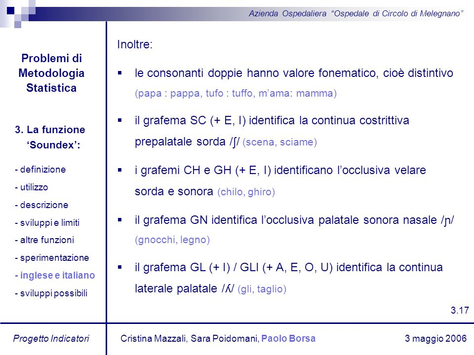 3 maggio 2006 Progetto Indicatori Azienda Ospedaliera Ospedale di Circolo di Melegnano Inoltre: le consonanti doppie hanno valore fonematico, cioè dis