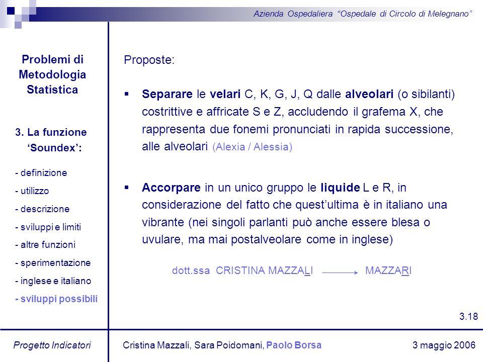 3 maggio 2006 Progetto Indicatori Azienda Ospedaliera Ospedale di Circolo di Melegnano Proposte: Separare le velari C, K, G, J, Q dalle alveolari (o s