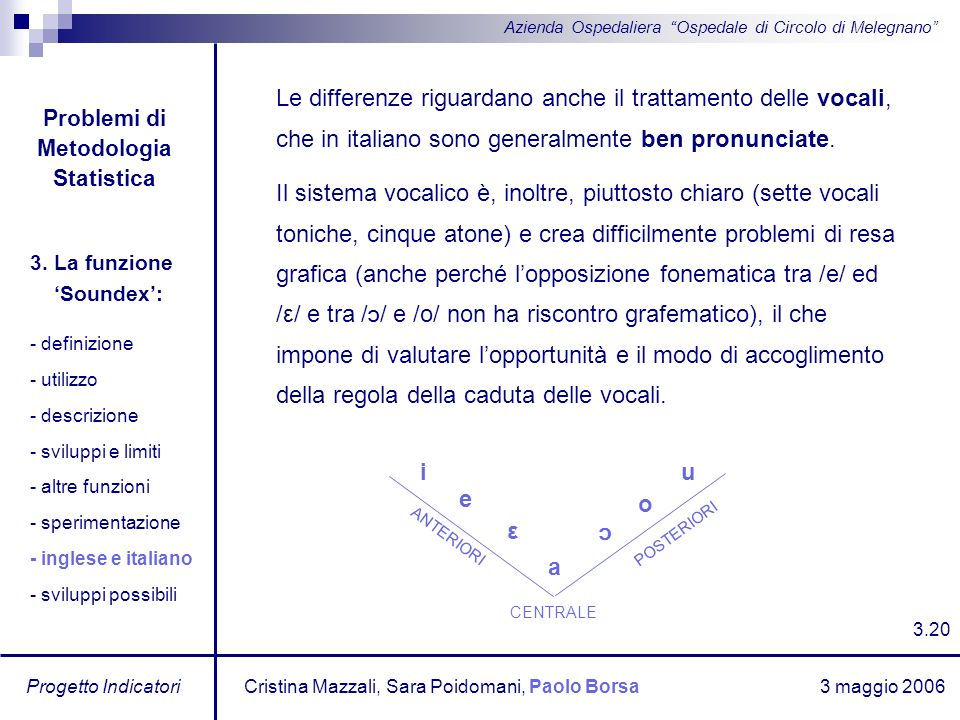 3 maggio 2006 Progetto Indicatori Azienda Ospedaliera Ospedale di Circolo di Melegnano Le differenze riguardano anche il trattamento delle vocali, che