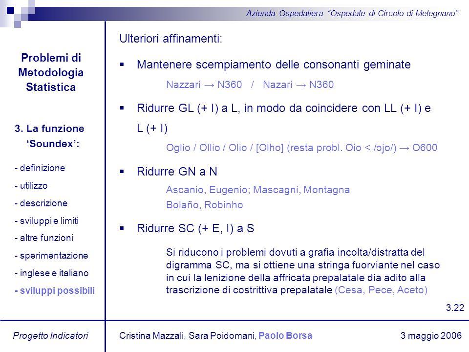 3 maggio 2006 Progetto Indicatori Azienda Ospedaliera Ospedale di Circolo di Melegnano Ulteriori affinamenti: Mantenere scempiamento delle consonanti