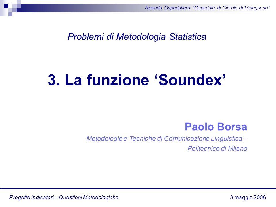 Progetto Indicatori – Questioni Metodologiche Problemi di Metodologia Statistica 3. La funzione Soundex Paolo Borsa Metodologie e Tecniche di Comunica