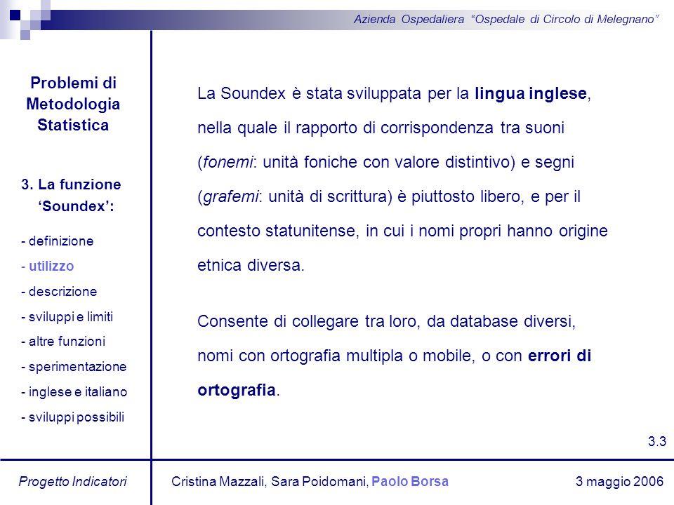 3 maggio 2006 Progetto Indicatori Azienda Ospedaliera Ospedale di Circolo di Melegnano La Soundex è stata sviluppata per la lingua inglese, nella qual