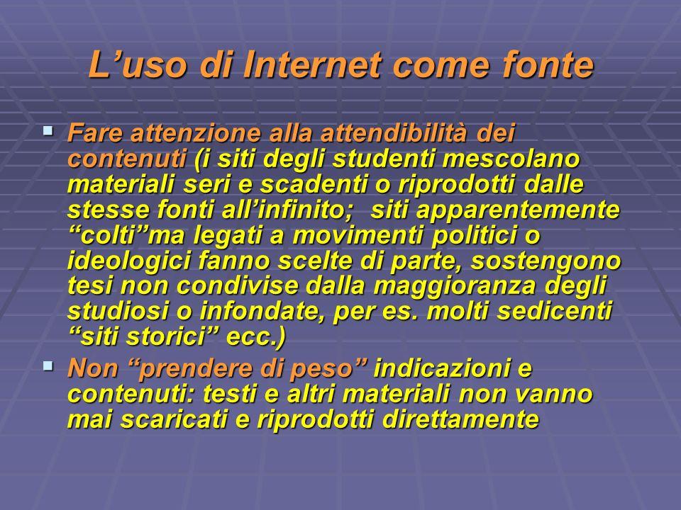 Luso di Internet come fonte Fare attenzione alla attendibilità dei contenuti (i siti degli studenti mescolano materiali seri e scadenti o riprodotti d