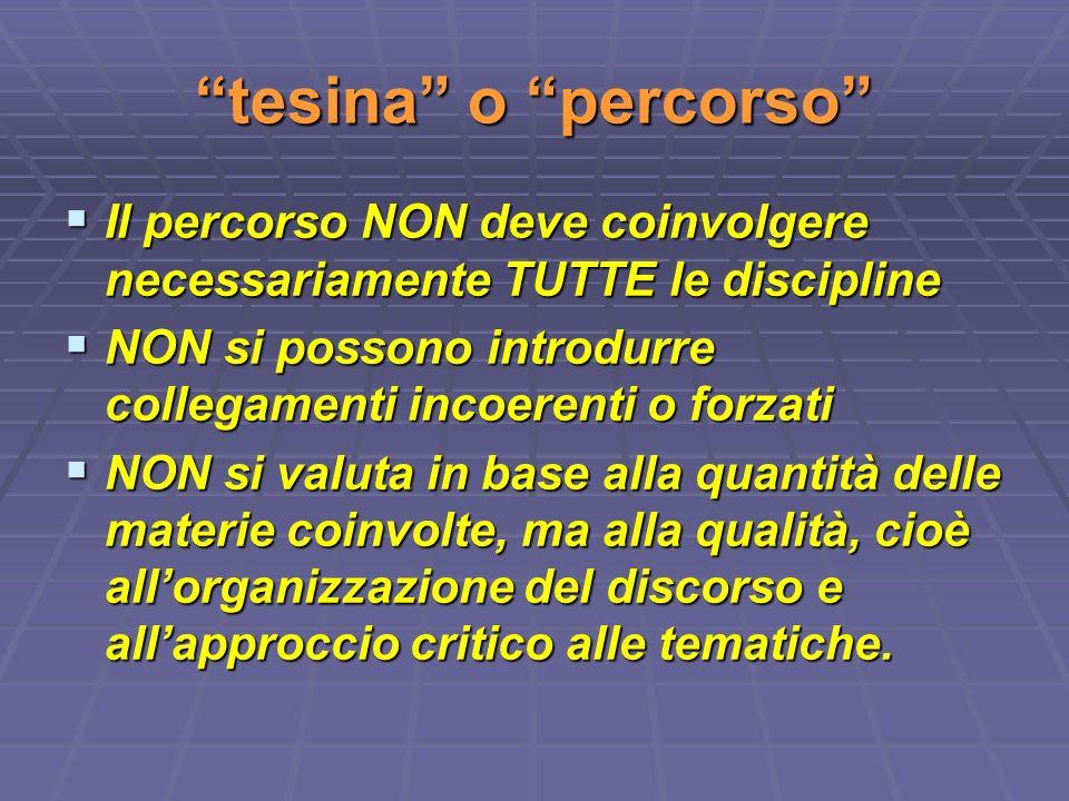 tesina o percorso Il percorso NON deve coinvolgere necessariamente TUTTE le discipline Il percorso NON deve coinvolgere necessariamente TUTTE le disci