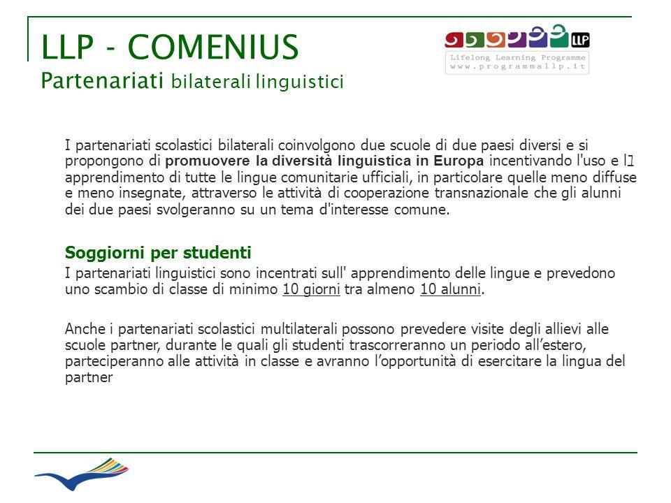 LLP - COMENIUS Partenariati bilaterali linguistici I partenariati scolastici bilaterali coinvolgono due scuole di due paesi diversi e si propongono di