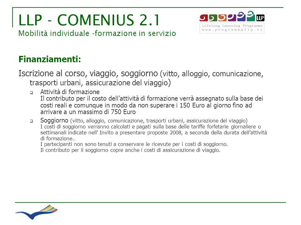 LLP - COMENIUS 2.1 Mobilità individuale -formazione in servizio Finanziamenti: Iscrizione al corso, viaggio, soggiorno (vitto, alloggio, comunicazione