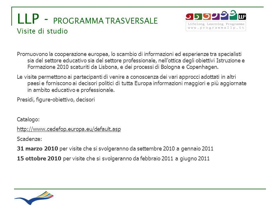 LLP - PROGRAMMA TRASVERSALE Visite di studio Promuovono la cooperazione europea, lo scambio di informazioni ed esperienze tra specialisti sia del sett