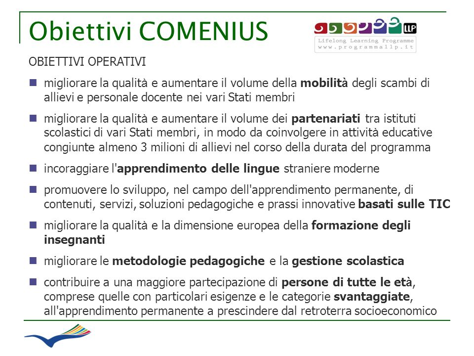 Obiettivi COMENIUS OBIETTIVI OPERATIVI migliorare la qualit à e aumentare il volume della mobilit à degli scambi di allievi e personale docente nei va