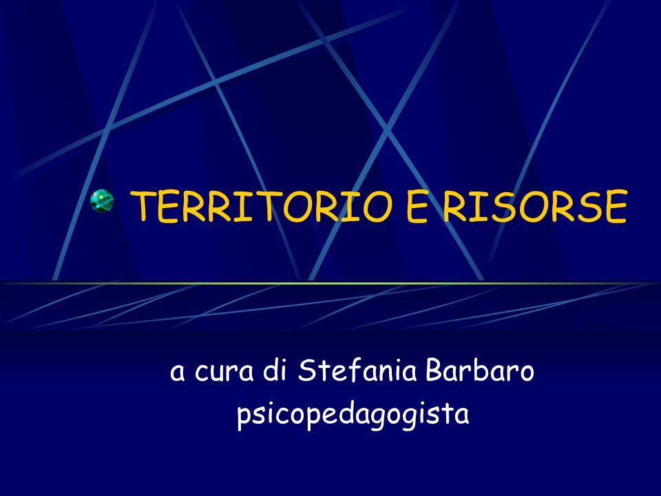 TERRITORIO E RISORSE a cura di Stefania Barbaro psicopedagogista