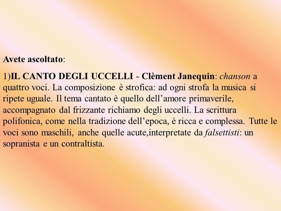 Avete ascoltato: 1)IL CANTO DEGLI UCCELLI - Clèment Janequin: chanson a quattro voci.