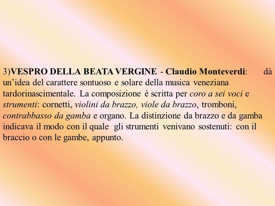 3)VESPRO DELLA BEATA VERGINE - Claudio Monteverdi: dà unidea del carattere sontuoso e solare della musica veneziana tardorinascimentale.