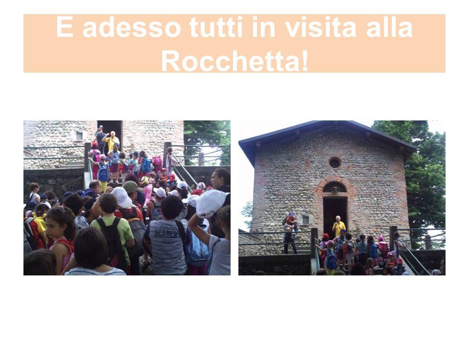 E adesso tutti in visita alla Rocchetta!