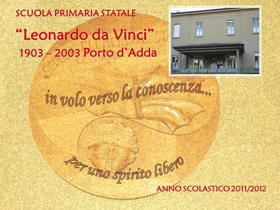 SCUOLA PRIMARIA STATALE ANNO SCOLASTICO 2011/2012 1903 – 2003 Porto dAdda Leonardo da Vinci
