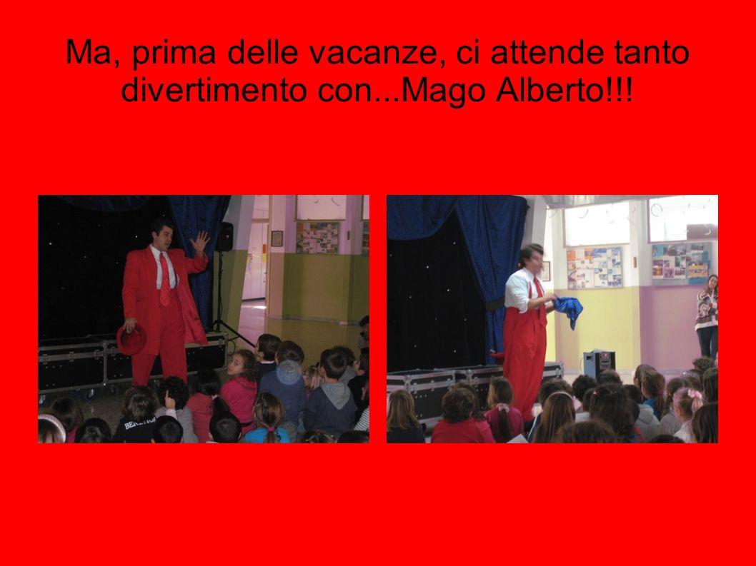 Ma, prima delle vacanze, ci attende tanto divertimento con...Mago Alberto!!!