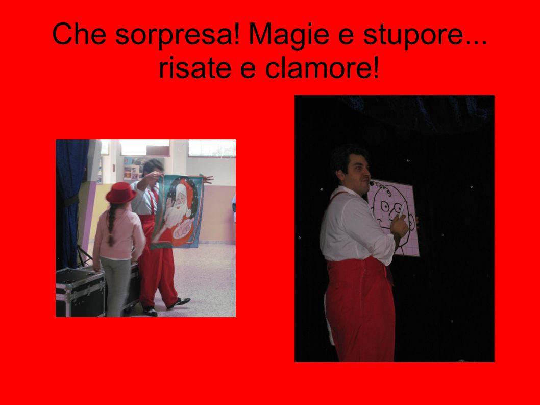 Che sorpresa! Magie e stupore... risate e clamore!