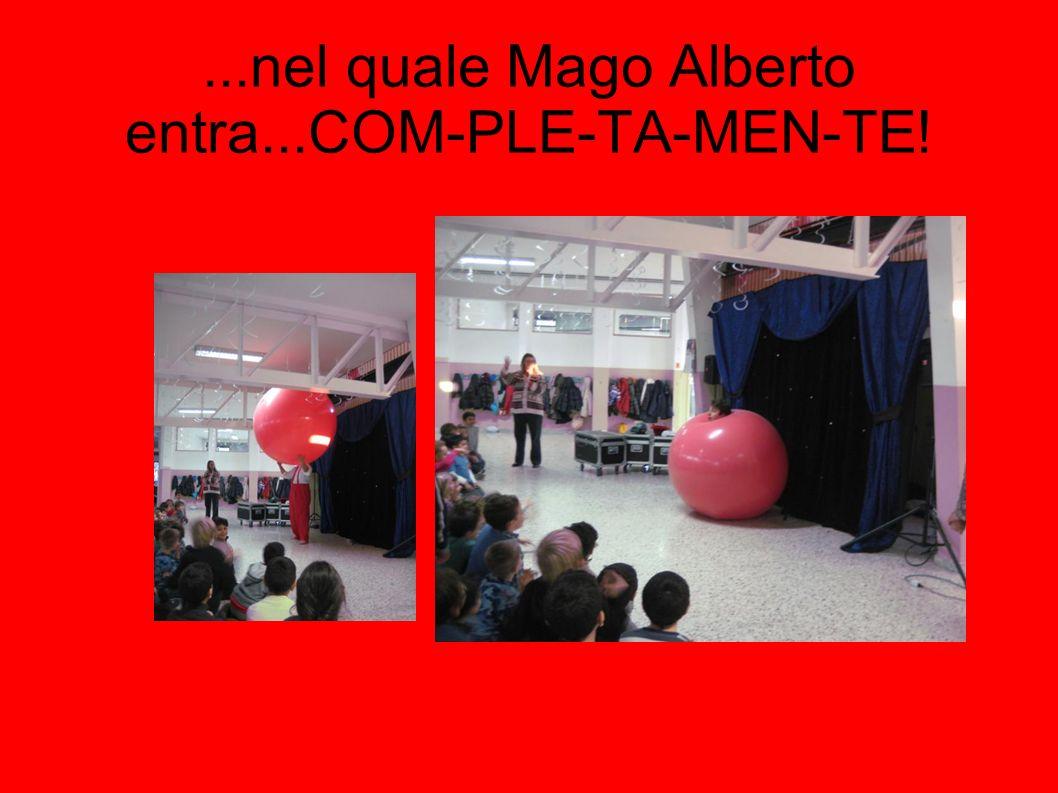 ...nel quale Mago Alberto entra...COM-PLE-TA-MEN-TE!