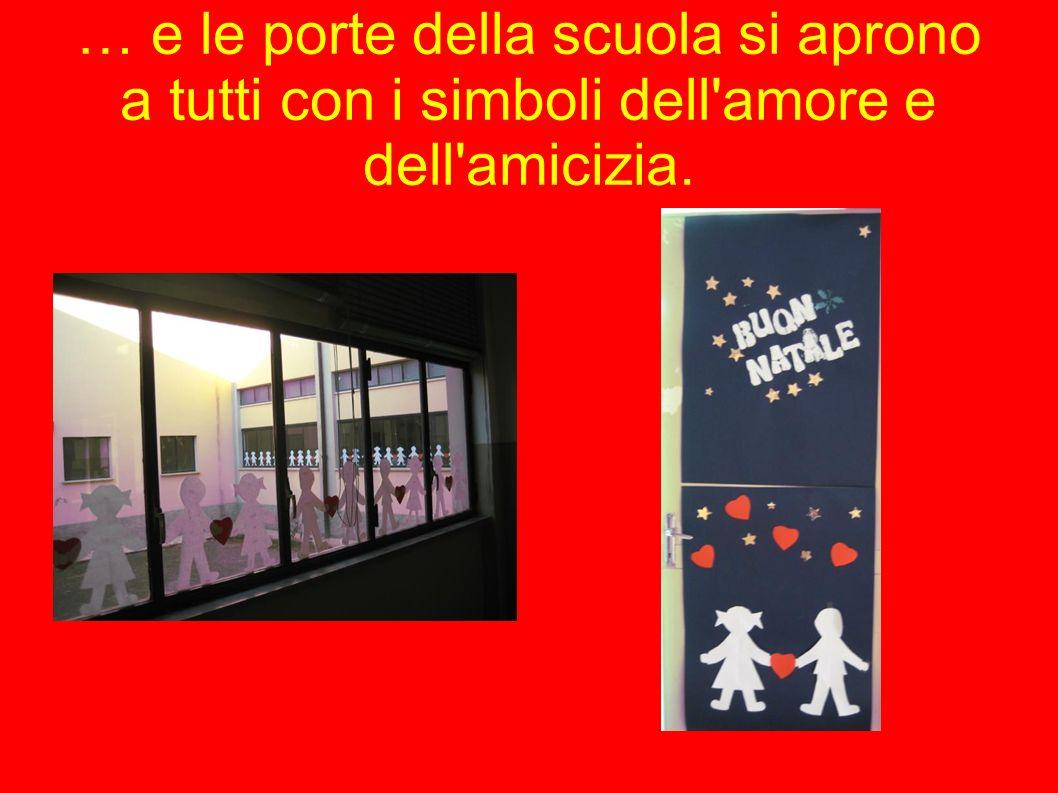 … e le porte della scuola si aprono a tutti con i simboli dell amore e dell amicizia.