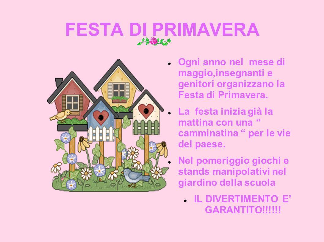 FESTA DI PRIMAVERA Ogni anno nel mese di maggio,insegnanti e genitori organizzano la Festa di Primavera. La festa inizia già la mattina con una cammin