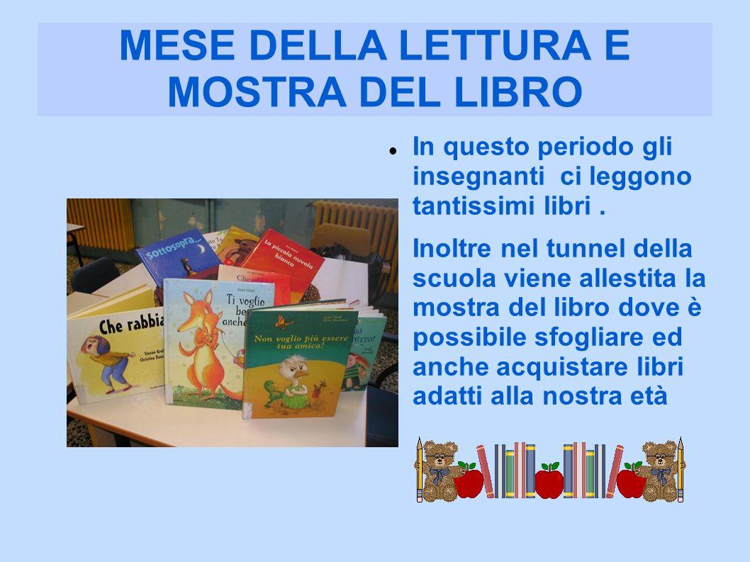 MESE DELLA LETTURA E MOSTRA DEL LIBRO In questo periodo gli insegnanti ci leggono tantissimi libri. Inoltre nel tunnel della scuola viene allestita la