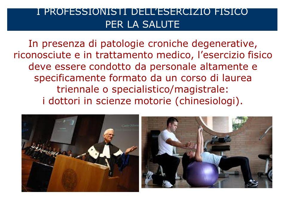 I PROFESSIONISTI DELLESERCIZIO FISICO PER LA SALUTE In presenza di patologie croniche degenerative, riconosciute e in trattamento medico, lesercizio f