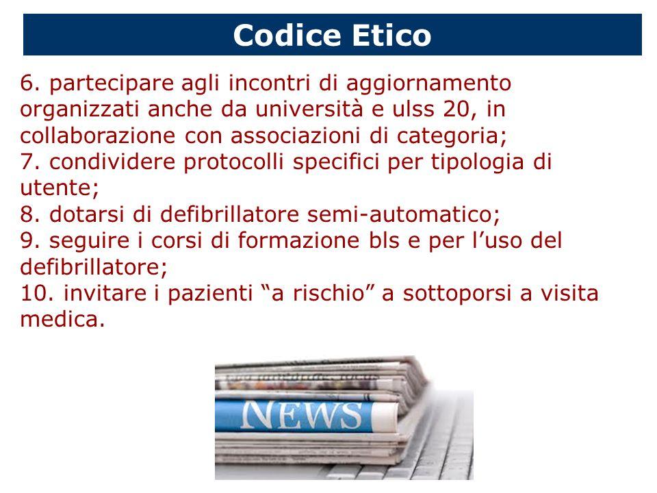 Codice Etico 6. partecipare agli incontri di aggiornamento organizzati anche da università e ulss 20, in collaborazione con associazioni di categoria;