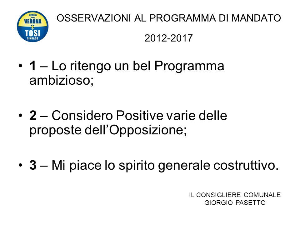 OSSERVAZIONI AL PROGRAMMA DI MANDATO 2012-2017 1 – Lo ritengo un bel Programma ambizioso; 2 – Considero Positive varie delle proposte dellOpposizione; 3 – Mi piace lo spirito generale costruttivo.