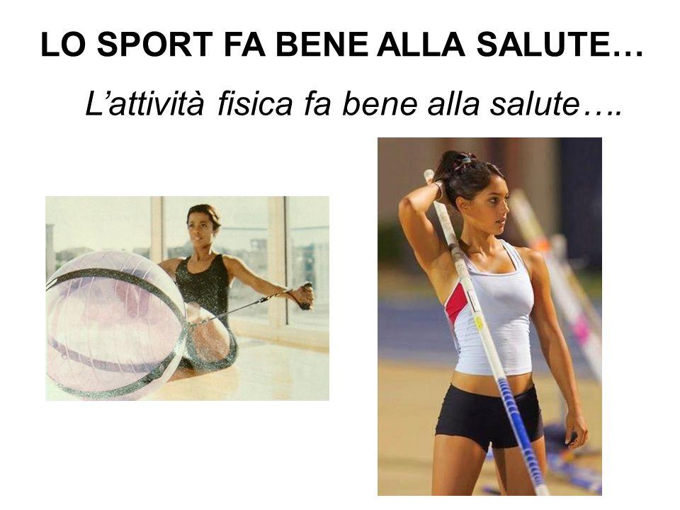 LO SPORT FA BENE ALLA SALUTE… Lattività fisica fa bene alla salute….